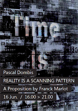 Pascal Dombis. Reality is a Scanning Pattern